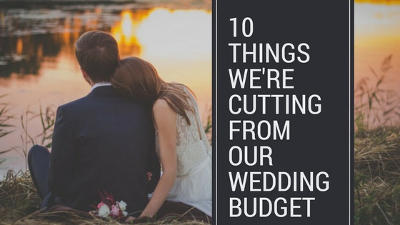 10 Things We're Cutting from Our Wedding Budget