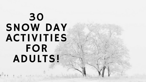 30 Snow Day Activities for Adults!