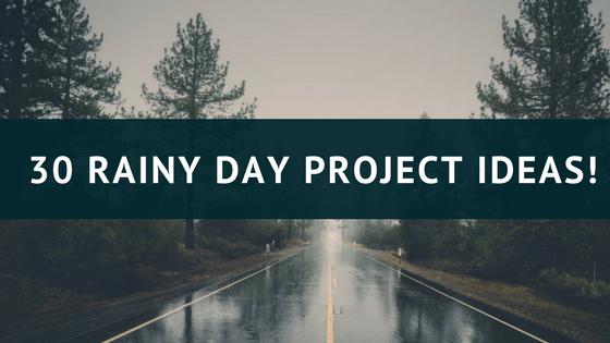 30 Rainy Day ProjectIdeas!
