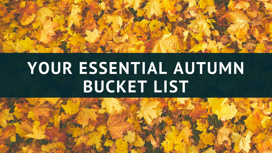 Your Essential Autumn Bucket List!