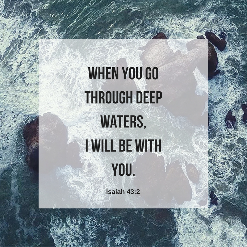When you go through deep waters,I will be with you.